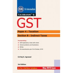 Taxmann's GST for CA Inter [IPCC] Paper 4: Taxation May 2019 Exam by CA. Raj K Agrawal [Old/New Syllabus]