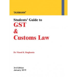 Taxmann's Students Guide to GST & Customs Law by Dr. Vinod K. Singhania