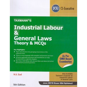 Taxmann's Industrial Labour & General Laws [ILGL] Theory & MCQs for CS Executive June 2019 Exam [Old Syllabus] by N. S. Zad