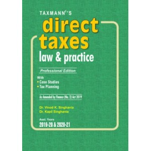 Taxmann's Direct Taxes Law & Practice by Dr. Vinod K. Singhania [Professional HB Edition for A. Y. 2019-20 & 2020-21]