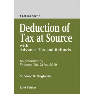 Taxmann's Deduction of Tax at Source (TDS) with Advance Tax and Refunds by Dr. Vinod K. Singhania