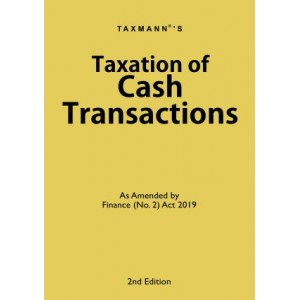 Taxmann's Taxation of Cash Transactions as amended by Finance (No. 2) Act 2019