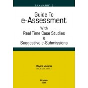 Taxmann's Guide to e-Assessmnet with Real Time Case Studies & Suggestive e-Submissions by Mayank Mohanka