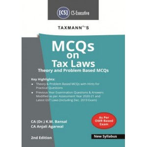 Taxmann's MCQs on Tax Laws Theory & Problem Based MCQs for CS Executive June 2020 Exam [New Syllabus] by CA. (Dr.) Kamal Bansal, CA. Anjali Agarwal