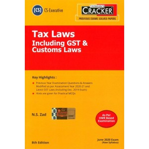 Taxmann's Cracker on Tax Laws including GST & Customs Laws for CS Executive June 2020 Exam [New Syllabus] by N. S. Zad