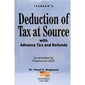 Taxmann's Deduction of Tax at Source (TDS) with Advance Tax and Refunds by Dr. Vinod K. Singhania [Edn. 2020]