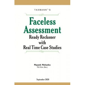 Taxmann's Faceless Assessment Ready Reckoner with Real Time Case Studies by Mayank Mohanka