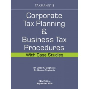 Taxmann's Corporate Tax Planning & Business Tax Procedures with Case Studies by Dr. Vinod K. Singhania & Dr. Monica Singhania