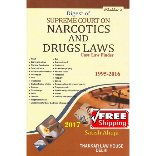 Thakkar's Digest of Supreme Court on Narcotics and Drugs Laws Case Law Finder 1995-2016 [HB] by Satish Ahuja