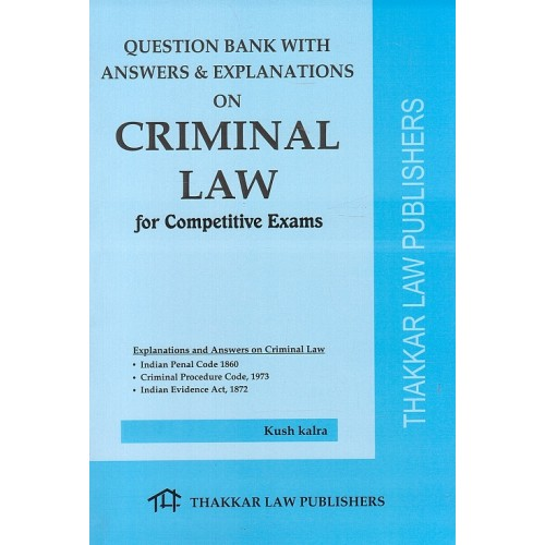 Thakkar Law Publishers Question Bank with Answers & Explanations on Criminal Law for Competitive Exam by Kush Kalra