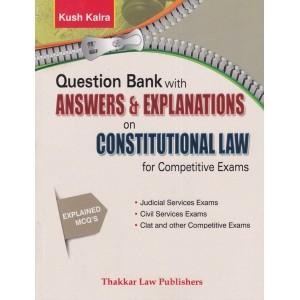 Thakkar Law Publishers Question Bank with Answers & Explanations on Constitutional Law for Competitive Exams by Kush Kalra