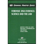 Thomson Reuters TRG Criminal Practice Series - Forensic DNA Evidence: Science & The Law by Justice Ming W. Chin, Michael Chamberlain, Amy Rojas & Lance Gima