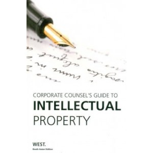 Thomson Reuter's Corporate Counsel's Guide to Intellectual Property [HB]