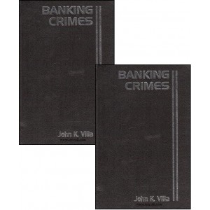 Thomson Reuter's White Collar Crime Law Library Series - Banking Crimes by John K. Villa ( 2 HB Volumes)