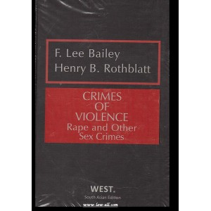 Thomson Reuters West's Crimes of Violence - Rape and other Sex Crimes by F. Lee Bailey & Henry B. Rothblatt (South Asian Edition)