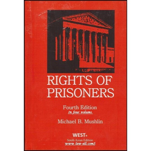Thomson Reuters Right of Prisoners (In 4 Vols) by Michael B. Mushlin (4th HB. Ed. Jan. 2015)
