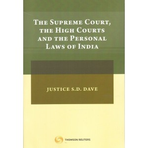 Thomson Reuters The Supreme Court, The High Courts and The Personal Laws in India by Justice S. D. Dave