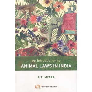 Thomson Reuters An Introduction to Animal Laws in India by P. P. Mitra