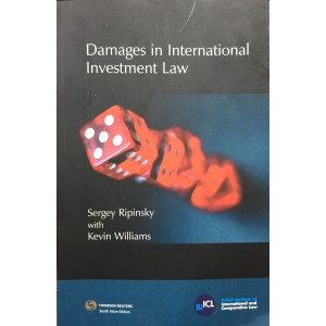 Thomson Reuters Damages in International Investment Law by Sergey Ripinsky with Kevin Williams | British Institute of International and Comparative Law (BIICL)