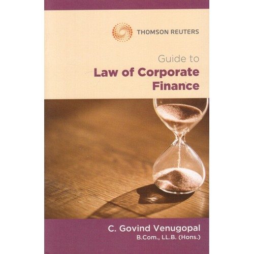 Thomson Reuters Guide to Law of Corporate Finance by C. Govind Venugopal