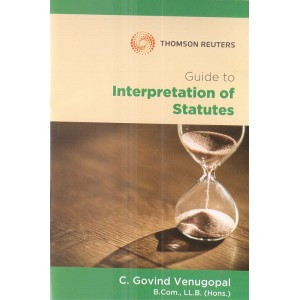 Thomson Reuters Guide to Interpretation of Statutes [IOS] by C. Govind Venugopal
