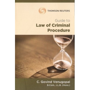 Thomson Reuters Guide to Law of Criminal Procedure [Cr.P.C.] by C. Govind Venugopal
