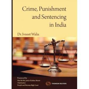 Thomson Reuters Crime, Punishment and Sentencing in India [HB] by Dr. Ivneet Walia