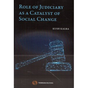 Thomson Reuters Role of Judiciary as a Catalyst of Social Change by Kush Kalra