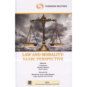 Thomson Reuters Law and Morality: SAARC Perspective [HB] by S. Sivakumar, Manohar Thairani, Lisa P. Likose
