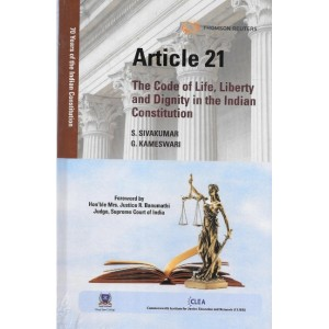 Thomson Reuters Article 21: The Code of Life, Liberty and Dignity in the Indian Constitution by S. Sivakumar & G. Kameswari