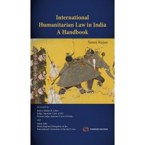 Thomson Reuter's International Humanitarian Law in India A Handbook by Sanoj Rajan