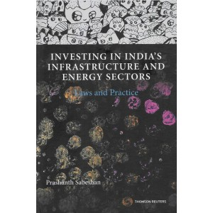 Sweet & Maxwell's Investing in India's Infrastructure and Energy Sectors: Laws and Practice by Prashanth Sabeshan