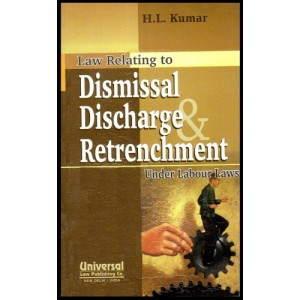 Universal's Dismissal Discharge Retrenchment Under Labour Laws by H.L.Kumar