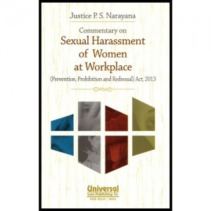 Universal's Commentary On Sexual Harassment of Women at Workplace (Prevention, Prohibition & Redressal) Act, 2013 [HB] by Justice P. S. Narayana