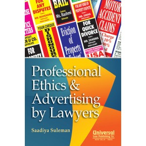 Professional Ethics & Advertising by Lawyers by Saadiya Suleman, Universal Law Publishing Co.