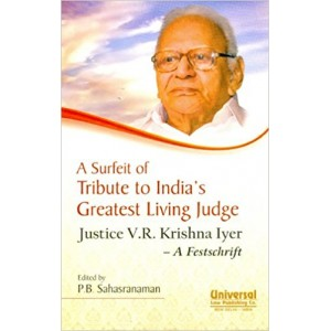 Universal's A Surfeit of Tribute to India's Greatest Living Judge :  Justice V. R. Krishna Iyer - A Festschrift by P. B. Sahasranaman