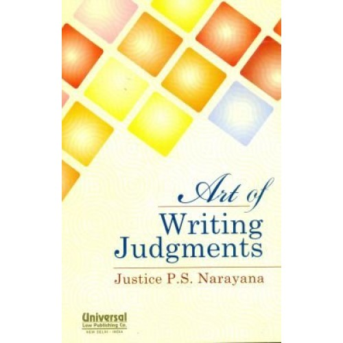 Art of Writing Judgments by Justice P.S. Narayana, Universal Law Publishing Co.