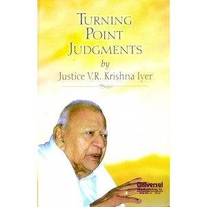 Turning Point Judgements [HB] by Justice V. R. Krishna Iyer, Universal Law Publishing Co.
