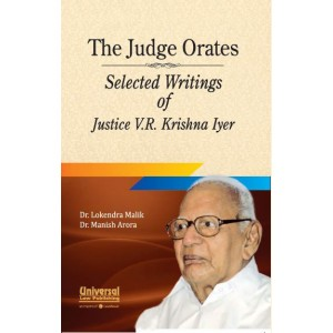 The Judge Orates - Selected Writings of Justice V.R. Krishna Iyer [HB] by Lokendra Malik & Manish Arora, Universal Law Publishing Co.