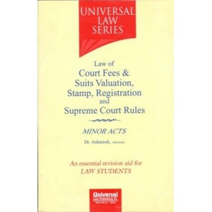 Universal Law Series's Law of Court Fees & Suits Valuations, Stamp, Registration and Supreme Court Rules with Minor Acts by Dr. Adv. Ashutosh