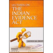 Universal's Lectures on The Indian Evidence Act, 1872 by Justice U. L. Bhat