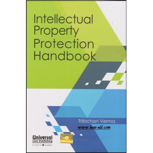 Intellectual Property Protection Handbook by Trilochan Verma, Universal law Publishing