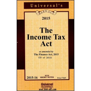 Universal's Income Tax Act as Amended by Finance Act, 2015 (Bare Act with Short-Notes)