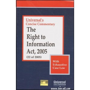 Concise Commentary - The Right to information (RTI) Act, 2005 (22 of 2005) | Universal Law Publishing