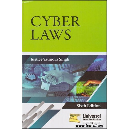 Universal's Cyber Laws (IT) For B.S.L by Justice Yatindra Singh