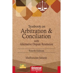 Universal's Textbook on Arbitration & Conciliation with Alternative Dispute Resolution [ADR] by Madhusudan Saharay