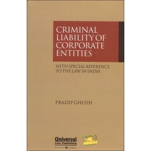 Universal's Criminal Liability Corporate Entities with Special Reference to the Law in India [HB] by Pradip Ghosh