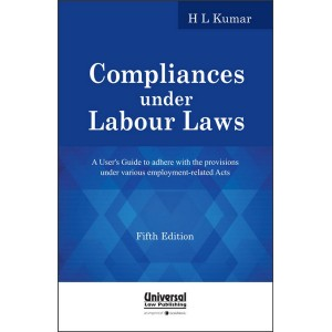 Universal's Compliances under Labour Laws for BSL & LL.B by H. L. Kumar