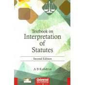 Universal's Textbook on Interpretation of Statutes [IOS] for LL.B / BL Students By A. B. Kafaltiya