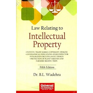 Universal's Law Relating to Intellectual Property for BSL & LLB  by Dr. B. L. Wadehra